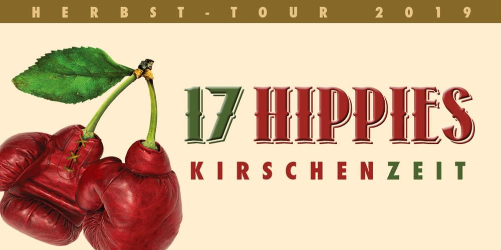 Tickets 17 HIPPIES, KIRSCHENZEIT-TOUR Herbst 2019 in Potsdam